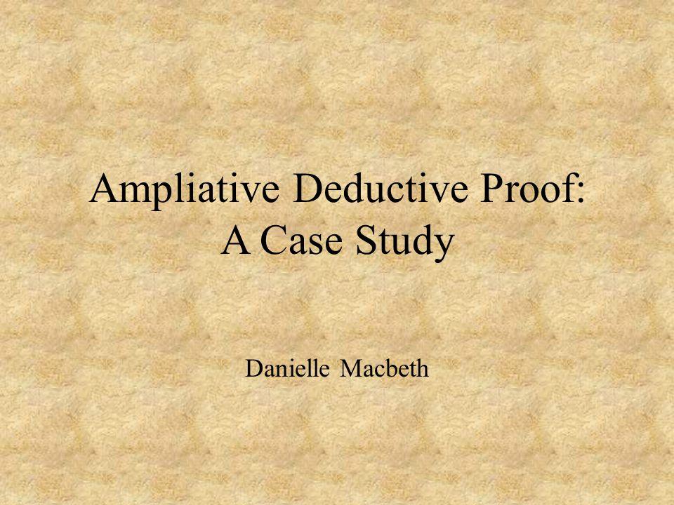 Ampliative Deductive Proof: A Case Study Danielle Macbeth