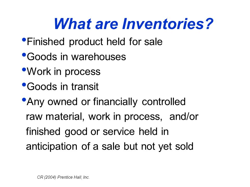 CR (2004) Prentice Hall, Inc.What are Inventories.