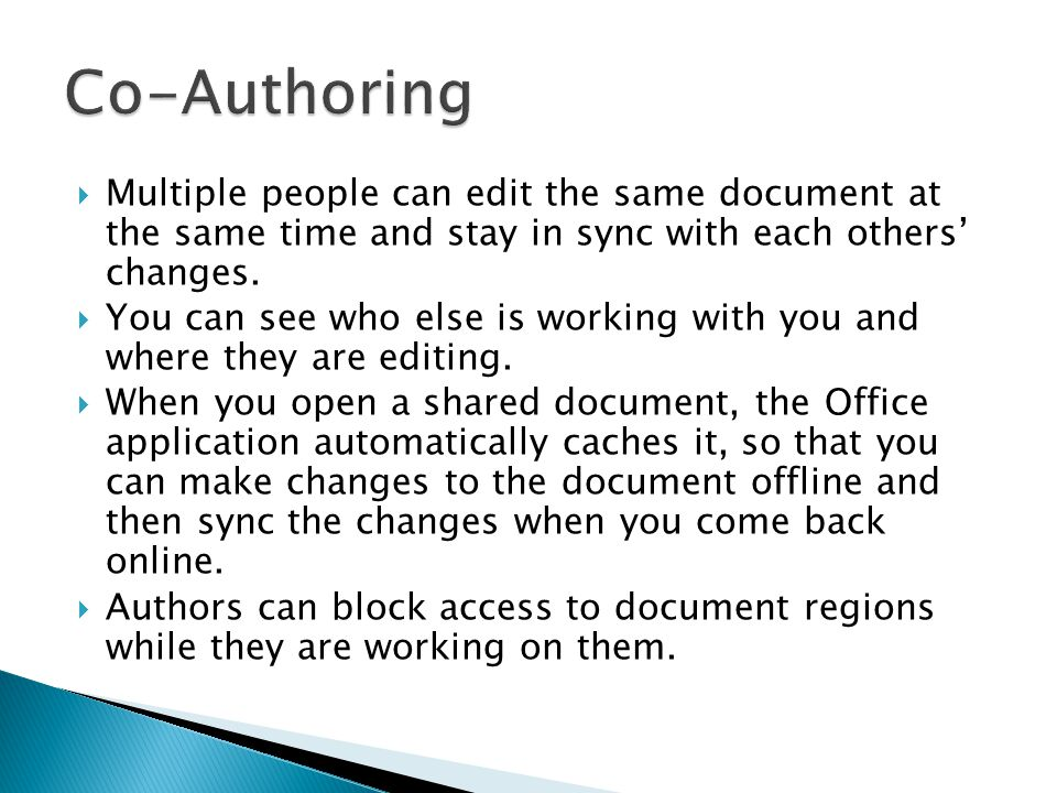  Multiple people can edit the same document at the same time and stay in sync with each others' changes.