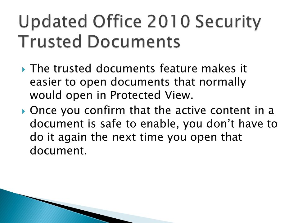  The trusted documents feature makes it easier to open documents that normally would open in Protected View.