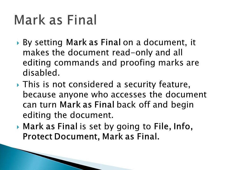  By setting Mark as Final on a document, it makes the document read-only and all editing commands and proofing marks are disabled.
