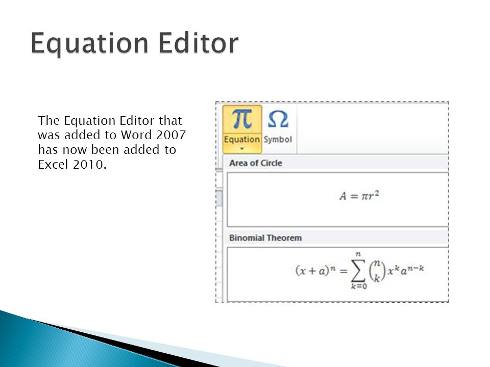 The Equation Editor that was added to Word 2007 has now been added to Excel 2010.