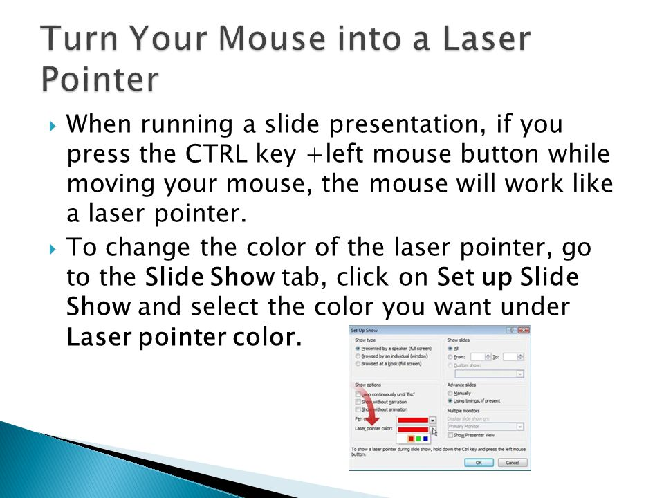  When running a slide presentation, if you press the CTRL key +left mouse button while moving your mouse, the mouse will work like a laser pointer.