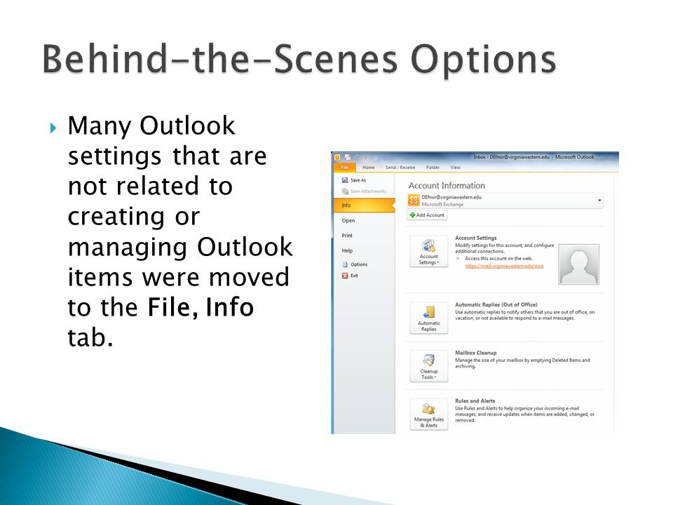  Many Outlook settings that are not related to creating or managing Outlook items were moved to the File, Info tab.
