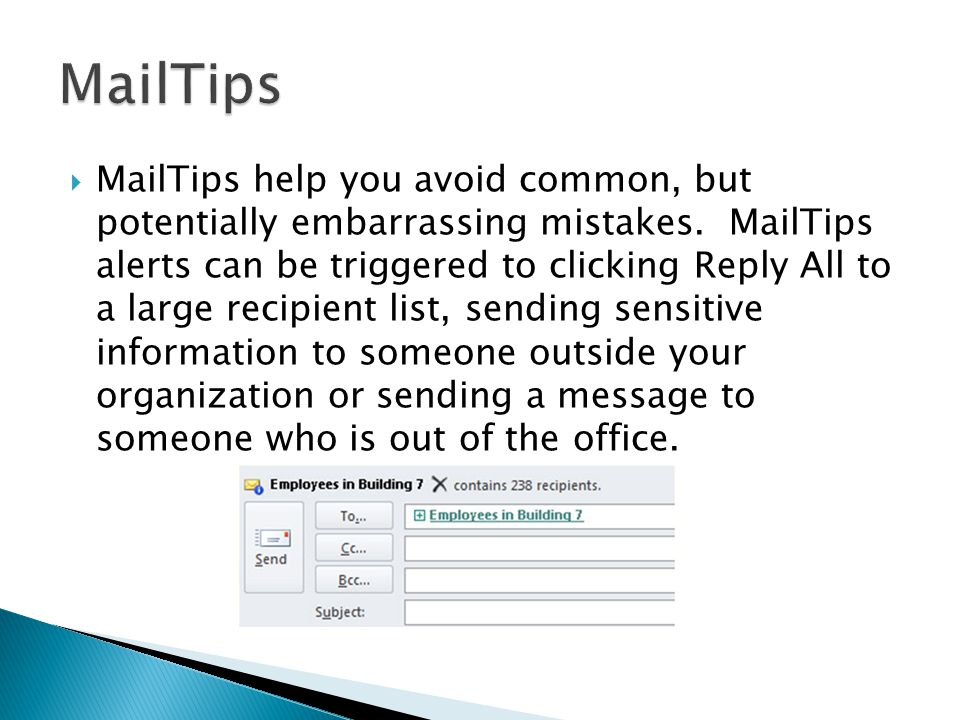  MailTips help you avoid common, but potentially embarrassing mistakes.