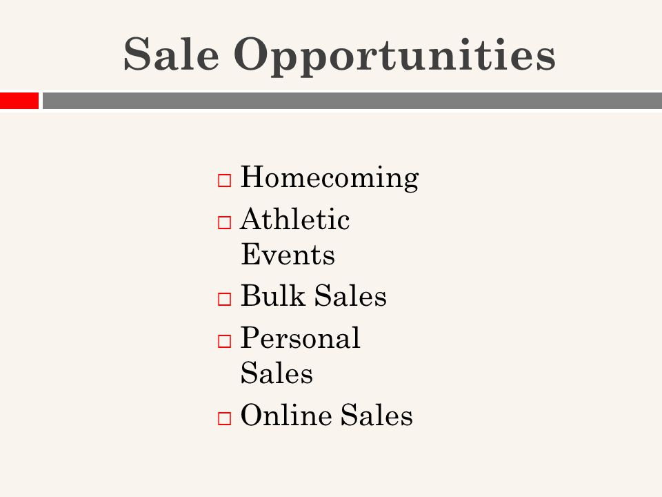 Sale Opportunities  Homecoming  Athletic Events  Bulk Sales  Personal Sales  Online Sales