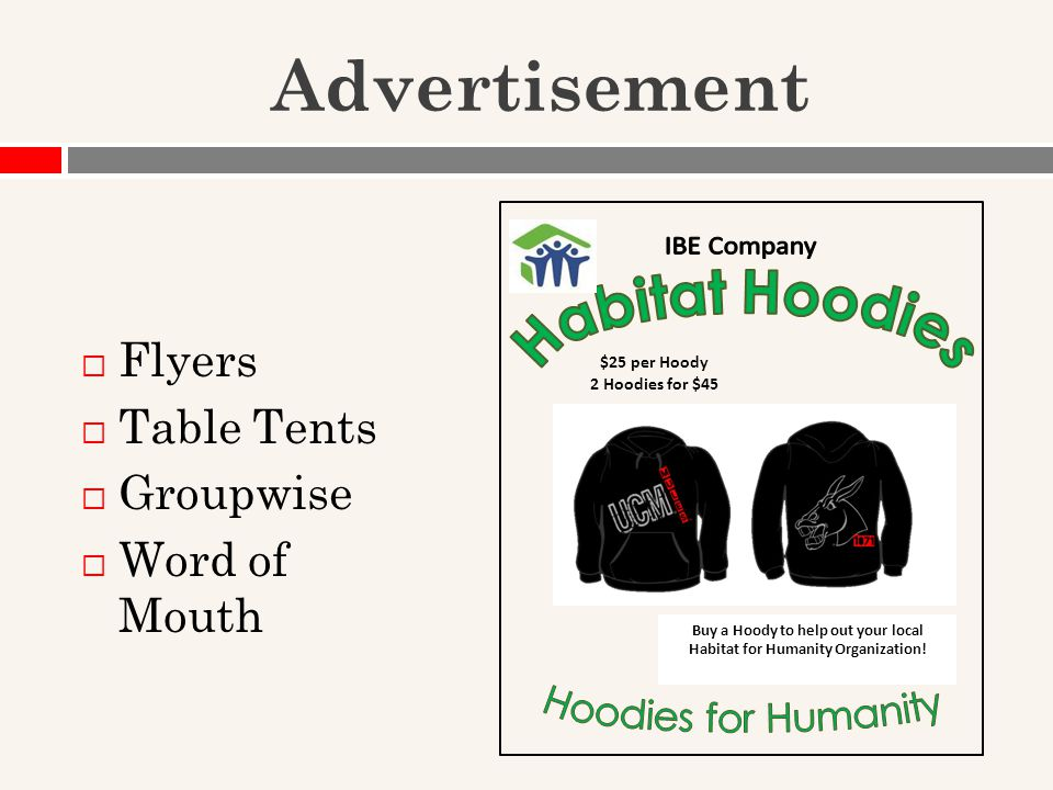Advertisement  Flyers  Table Tents  Groupwise  Word of Mouth Buy a Hoody to help out your local Habitat for Humanity Organization.