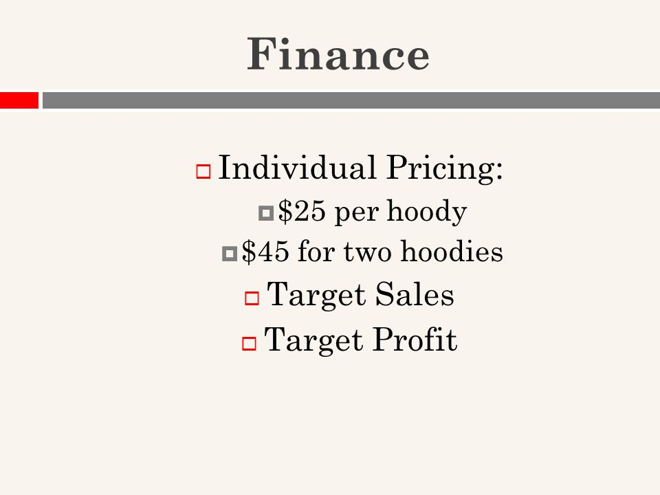 Finance  Individual Pricing:  $25 per hoody  $45 for two hoodies  Target Sales  Target Profit