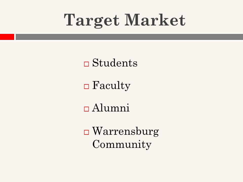 Target Market  Students  Faculty  Alumni  Warrensburg Community