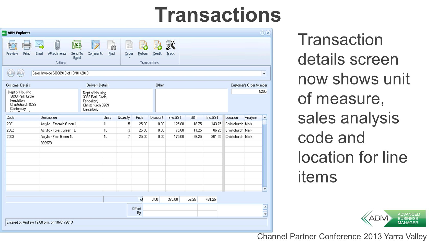 Channel Partner Conference 2013 Yarra Valley Transactions Transaction details screen now shows unit of measure, sales analysis code and location for line items
