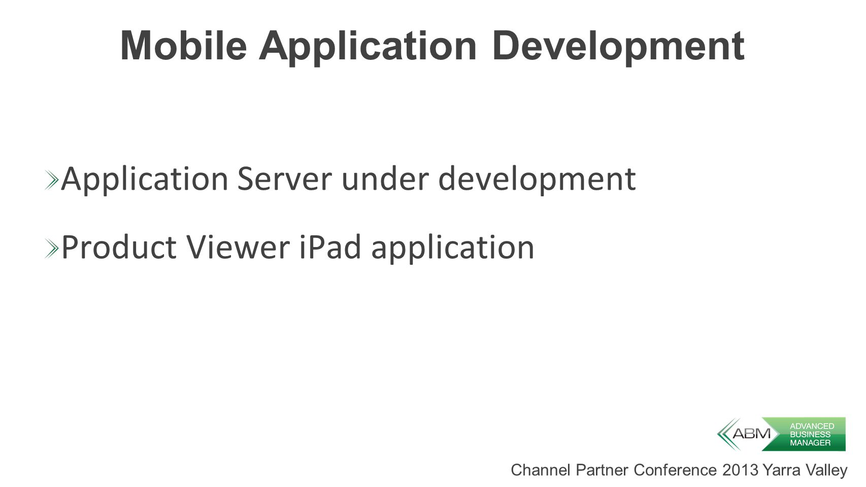 Channel Partner Conference 2013 Yarra Valley Mobile Application Development Application Server under development Product Viewer iPad application