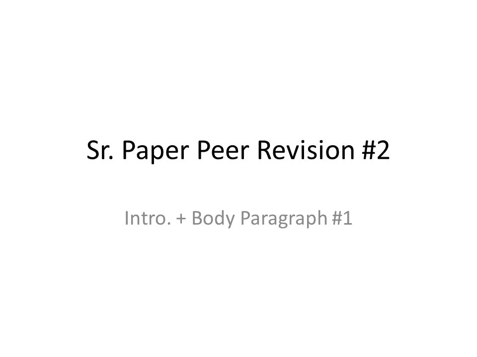 Sr. Paper Peer Revision #2 Intro. + Body Paragraph #1
