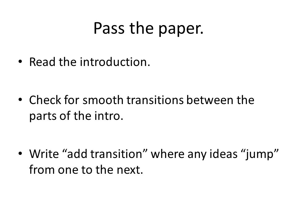 Pass the paper.Read the introduction. Check for smooth transitions between the parts of the intro.