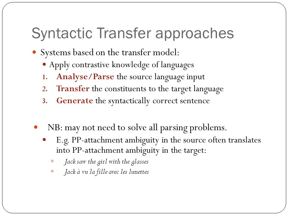 Syntactic Transfer approaches Systems based on the transfer model: Apply contrastive knowledge of languages 1.