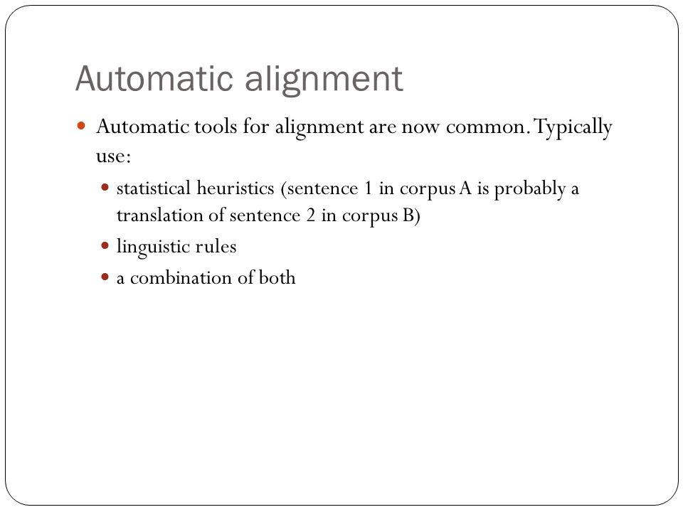 Automatic alignment Automatic tools for alignment are now common.