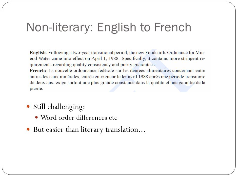 Statistical MT Brown et al focused on English-French translation for simple sentences it is reasonable to think of the French translation of an English sentence as being generated from the English sentence word by word i.e.