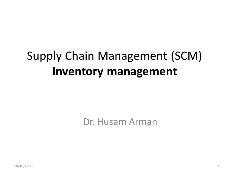 Supply Chain Management (SCM) Inventory management Dr. Husam Arman 18/10/20091
