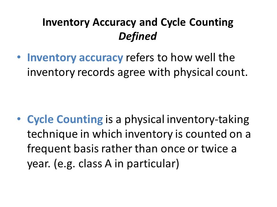 Inventory Accuracy and Cycle Counting Defined Inventory accuracy refers to how well the inventory records agree with physical count. Cycle Counting is