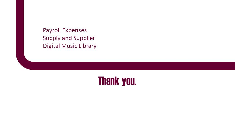 Thank you. Payroll Expenses Supply and Supplier Digital Music Library