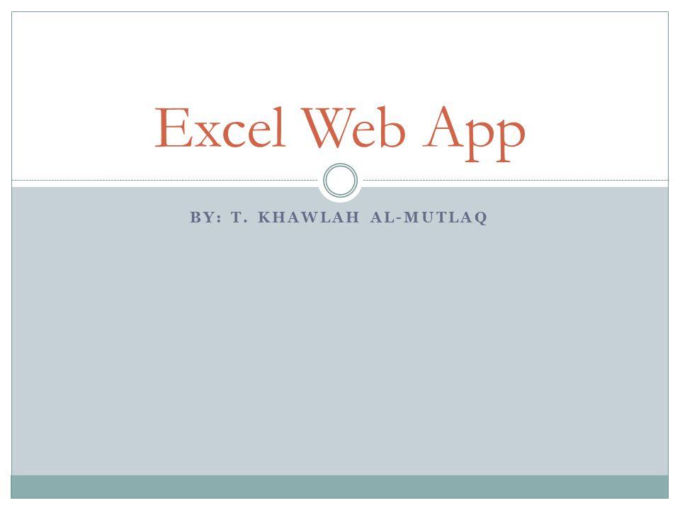 BY: T. KHAWLAH AL-MUTLAQ Excel Web App