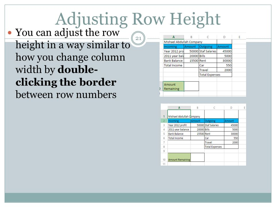 Adjusting Row Height 21 You can adjust the row height in a way similar to how you change column width by double- clicking the border between row numbe
