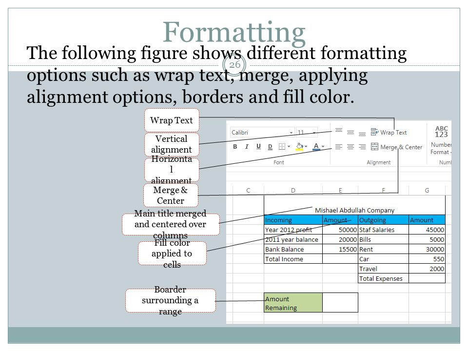 Formatting 26 The following figure shows different formatting options such as wrap text, merge, applying alignment options, borders and fill color. Wr