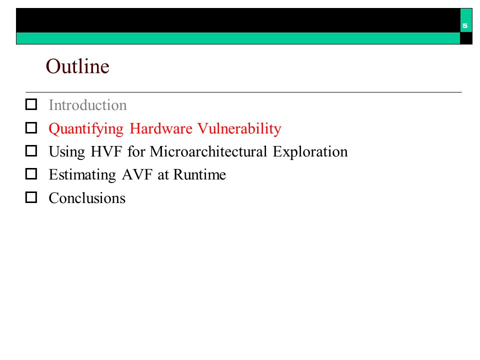 Outline  Introduction  Quantifying Hardware Vulnerability  Using HVF for Microarchitectural Exploration  Estimating AVF at Runtime  Conclusions 16