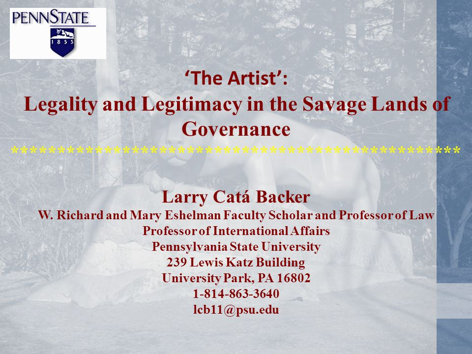 'The Artist': Legality and Legitimacy in the Savage Lands of Governance ************************************************* Larry Catá Backer W.