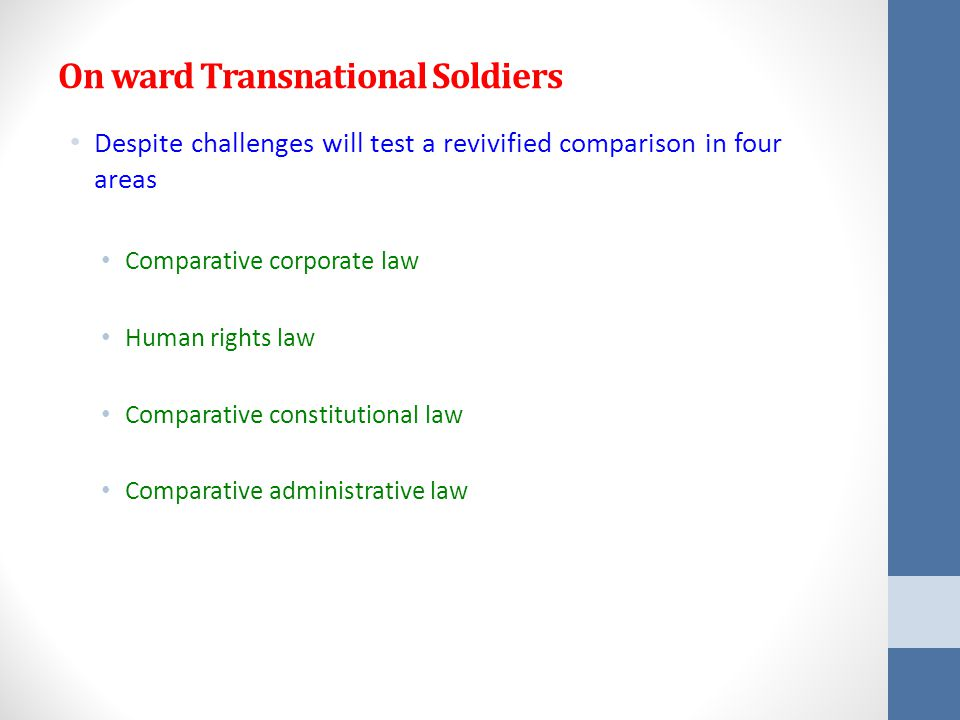On ward Transnational Soldiers Despite challenges will test a revivified comparison in four areas Comparative corporate law Human rights law Comparative constitutional law Comparative administrative law