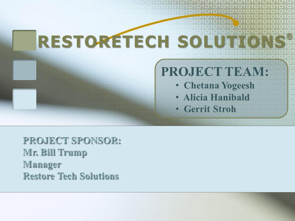 RESTORETECH SOLUTIONS ® PROJECT TEAM: Chetana Yogeesh Alicia Hanibald Gerrit Stroh