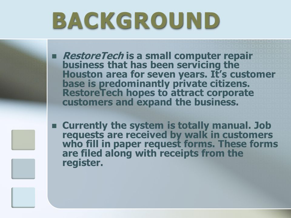 BACKGROUNDBACKGROUND RestoreTech is a small computer repair business that has been servicing the Houston area for seven years. It's customer base is p
