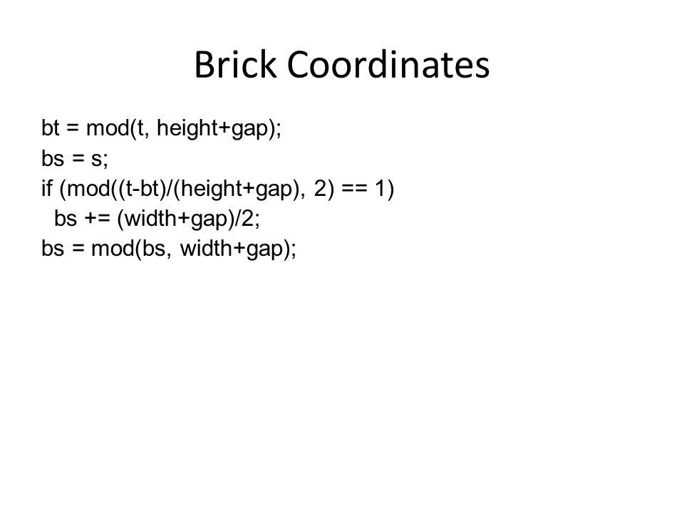 Brick Coordinates bt = mod(t, height+gap); bs = s; if (mod((t-bt)/(height+gap), 2) == 1) bs += (width+gap)/2; bs = mod(bs, width+gap);