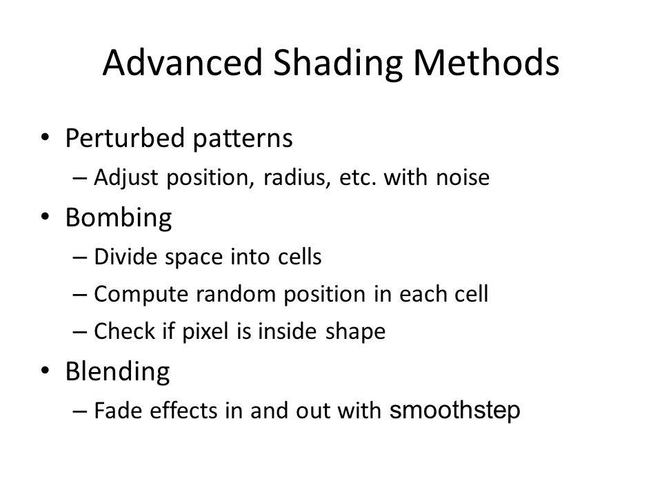 Advanced Shading Methods Perturbed patterns – Adjust position, radius, etc.