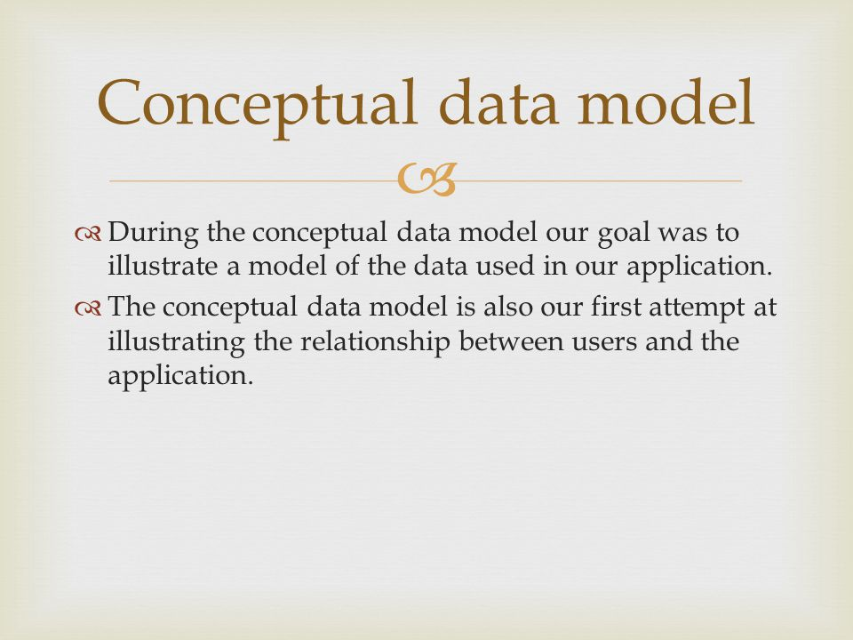   During the conceptual data model our goal was to illustrate a model of the data used in our application.