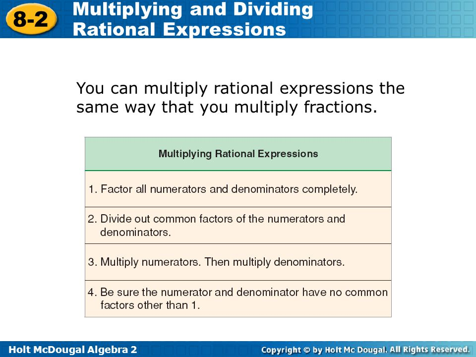 Holt McDougal Algebra 2 8-2 Multiplying and Dividing Rational Expressions You can multiply rational expressions the same way that you multiply fractions.