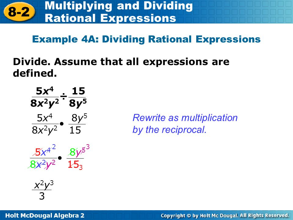 Holt McDougal Algebra 2 8-2 Multiplying and Dividing Rational Expressions Divide. Assume that all expressions are defined. Example 4A: Dividing Ration