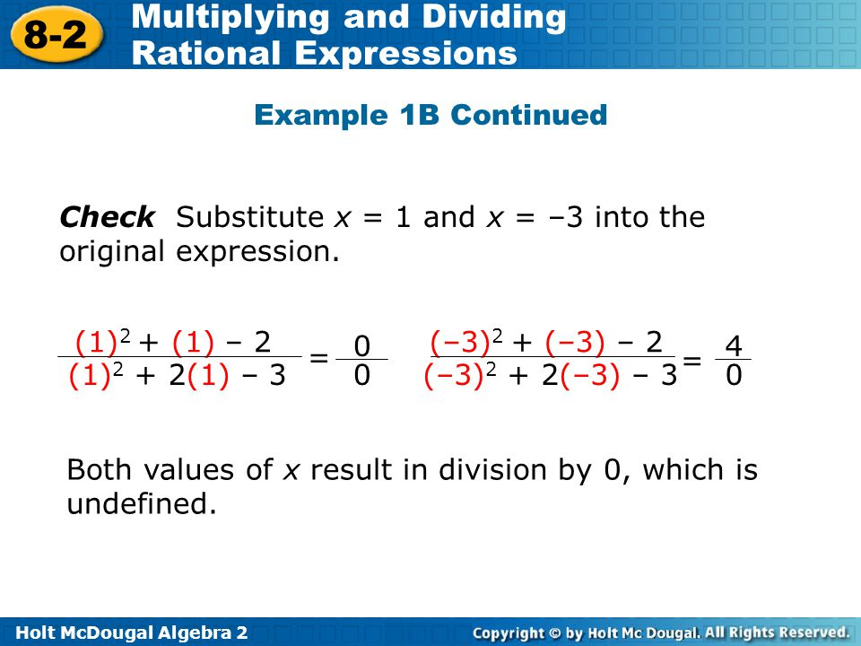 Holt McDougal Algebra 2 8-2 Multiplying and Dividing Rational Expressions Check Substitute x = 1 and x = –3 into the original expression.