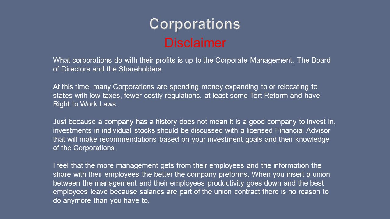 Disclaimer What corporations do with their profits is up to the Corporate Management, The Board of Directors and the Shareholders. At this time, many