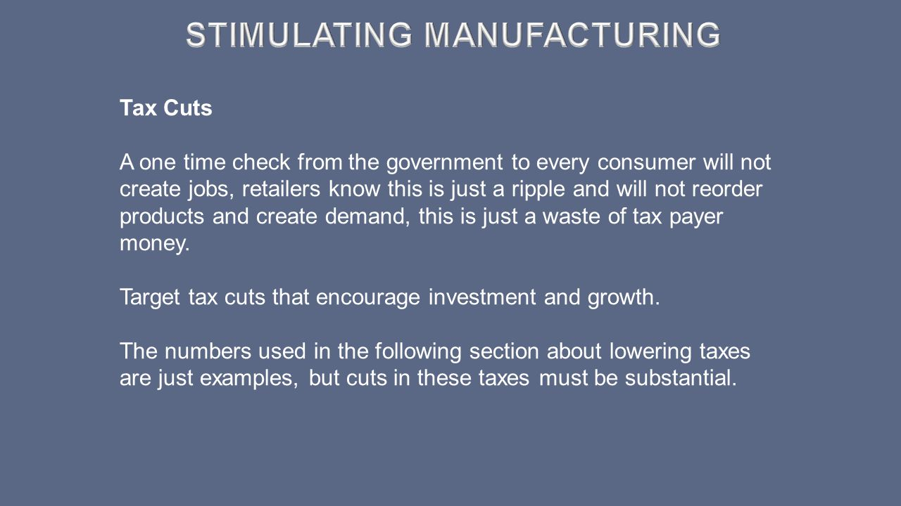 Tax Cuts A one time check from the government to every consumer will not create jobs, retailers know this is just a ripple and will not reorder produc