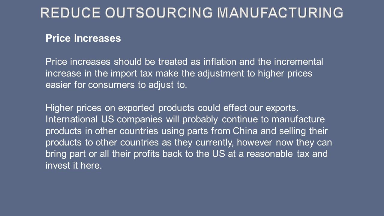 Price Increases Price increases should be treated as inflation and the incremental increase in the import tax make the adjustment to higher prices eas