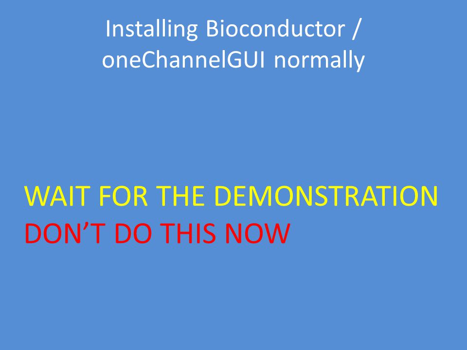 Installing Bioconductor / oneChannelGUI normally WAIT FOR THE DEMONSTRATION DON'T DO THIS NOW