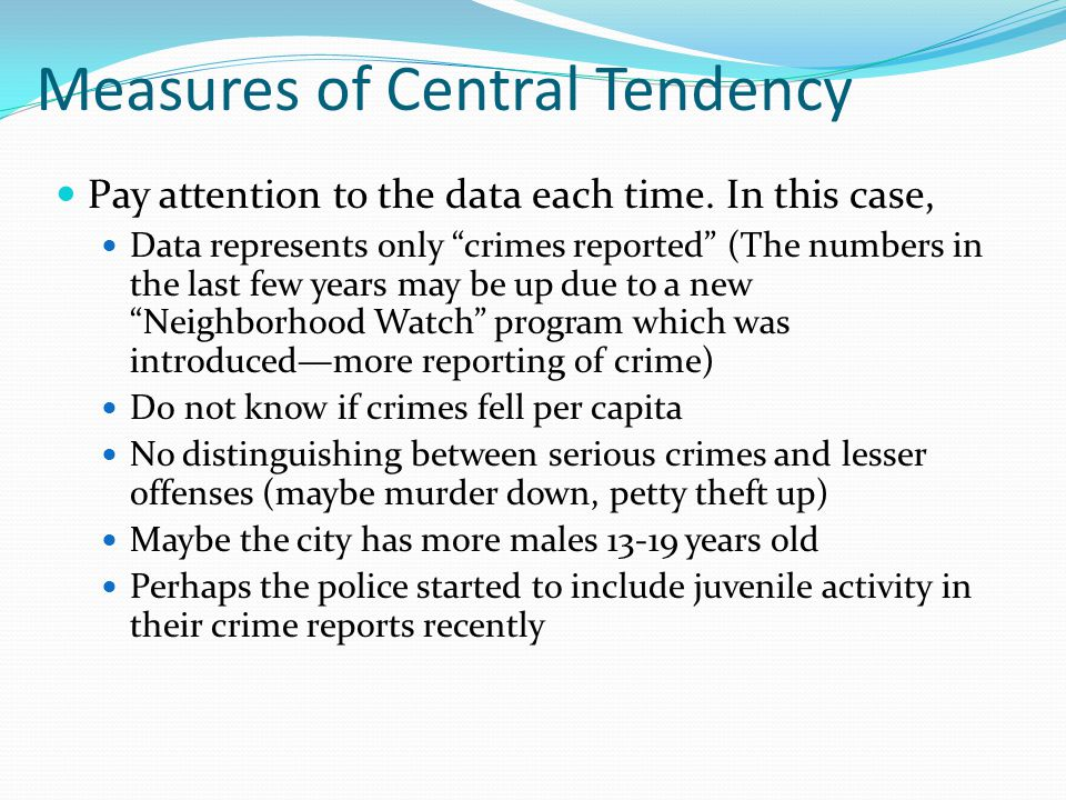 Measures of Central Tendency Pay attention to the data each time.