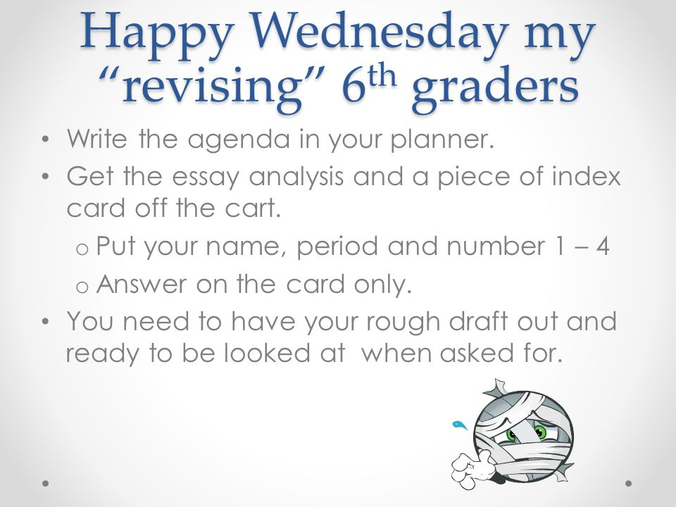 Happy Wednesday my revising 6 th graders Write the agenda in your planner.