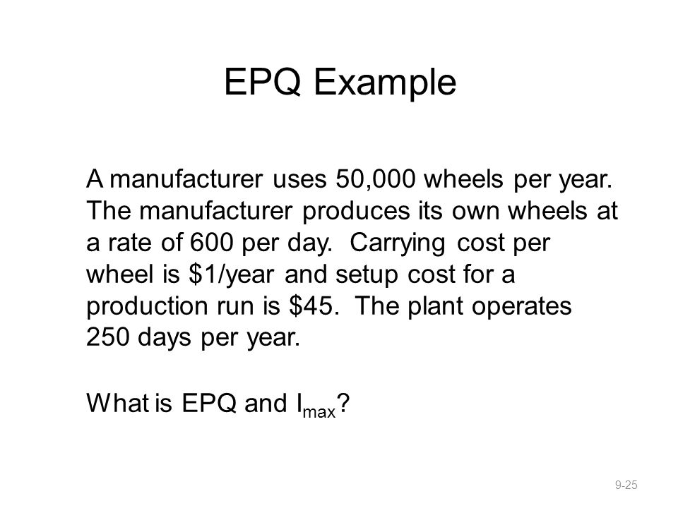 EPQ Example A manufacturer uses 50,000 wheels per year.