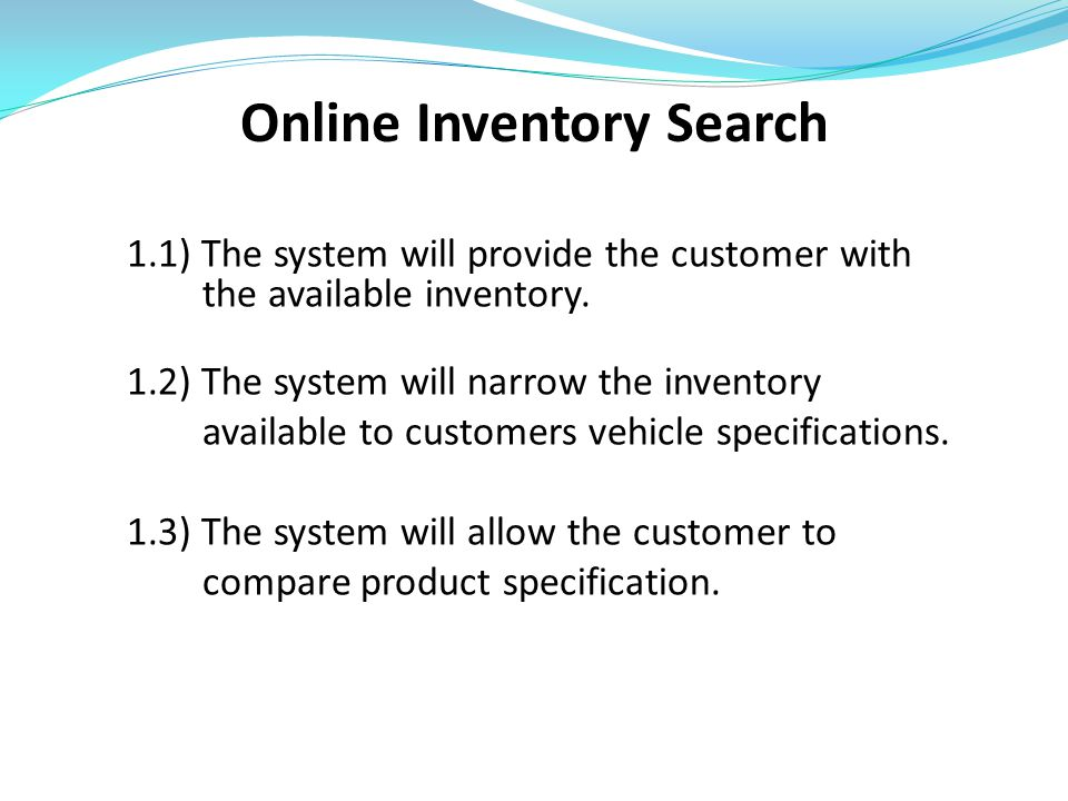 Online Inventory Search 1.1) The system will provide the customer with the available inventory.
