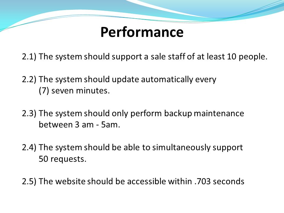 Performance 2.1) The system should support a sale staff of at least 10 people. 2.2) The system should update automatically every (7) seven minutes. 2.