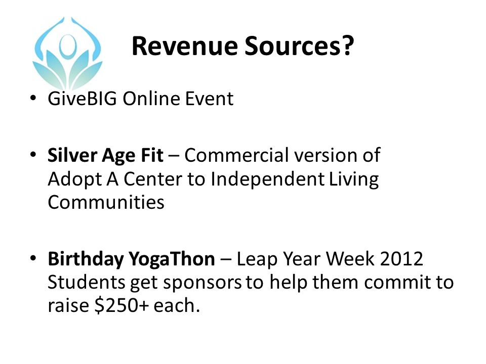 Revenue Sources? GiveBIG Online Event Silver Age Fit – Commercial version of Adopt A Center to Independent Living Communities Birthday YogaThon – Leap