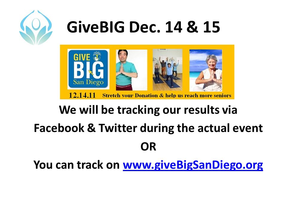 GiveBIG Dec. 14 & 15 We will be tracking our results via Facebook & Twitter during the actual event OR You can track on www.giveBigSanDiego.orgwww.giv