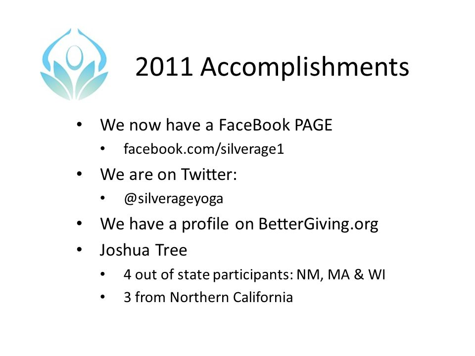 2011 Accomplishments We now have a FaceBook PAGE facebook.com/silverage1 We are on Twitter: @silverageyoga We have a profile on BetterGiving.org Joshu