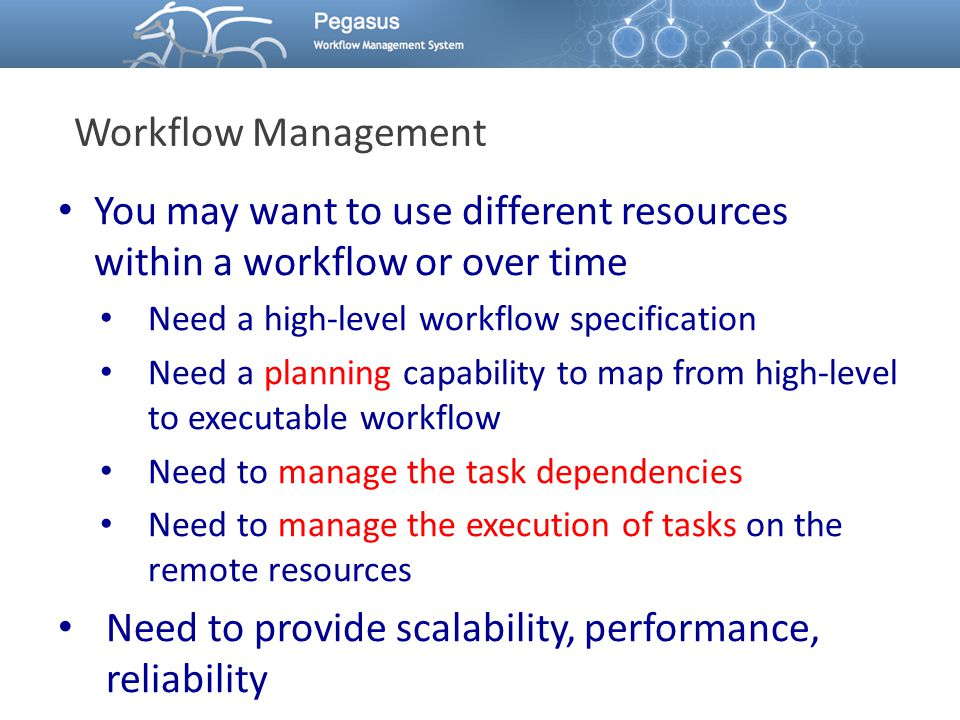 Workflow Management You may want to use different resources within a workflow or over time Need a high-level workflow specification Need a planning ca